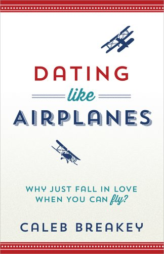 9780736955447: Dating Like Airplanes: Why Just Fall in Love When You Can Fly?