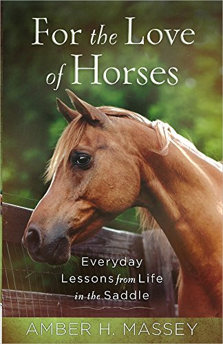 9780736958226: For the Love of Horses: Everyday Lessons from Life in the Saddle