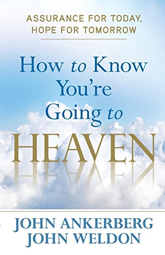 How to Know You're Going to Heaven: Ankerberg, John, Weldon,