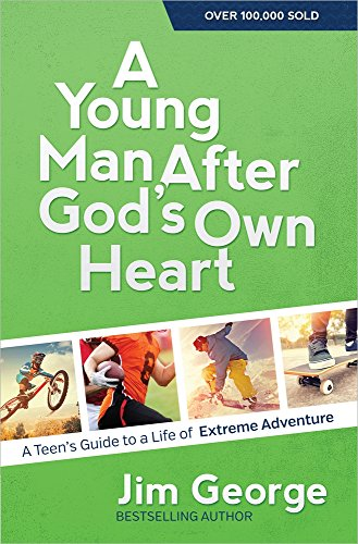 9780736959780: A Young Man After God's Own Heart: A Teen's Guide to a Life of Extreme Adventure