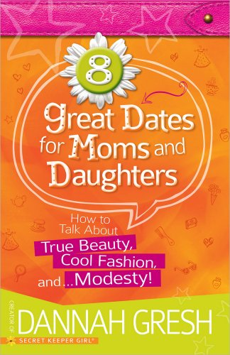 9780736961141: 8 Great Dates for Moms and Daughters: How to Talk About True Beauty, Cool Fashion, and...Modesty!