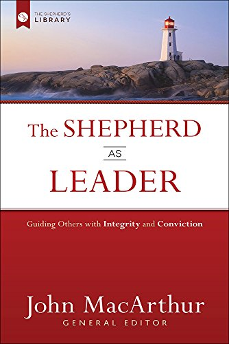 9780736962094: The Shepherd as Leader: Guiding Others with Integrity and Conviction (The Shepherd's Library)