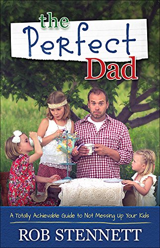 9780736962988: The Perfect Dad: A Totally Achievable Guide to Not Messing Up Your Kids