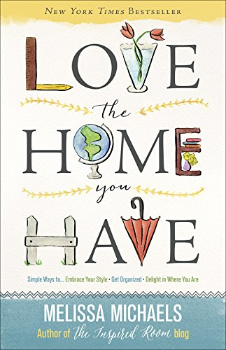 9780736963077: Love the Home You Have: Simple Ways To...Embrace Your Style *Get Organized *Delight in Where You Are