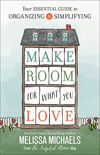 9780736963176: Make Room for What You Love: Your Essential Guide to Organizing and Simplifying