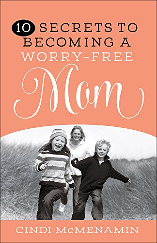 9780736963947: 10 Secrets to Becoming a Worry-Free Mom