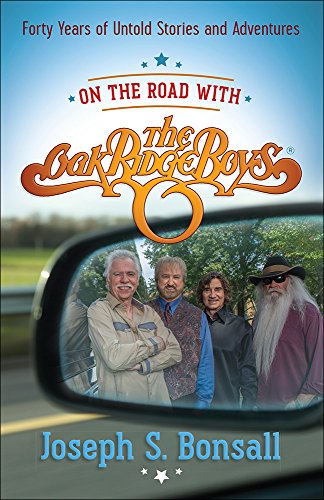 On the Road with The Oak Ridge Boys: Forty Years of Untold Stories and Adventures
