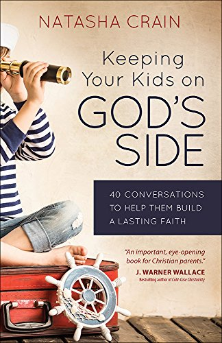 9780736965088: Keeping Your Kids on God's Side: 40 Conversations to Help Them Build a Lasting Faith