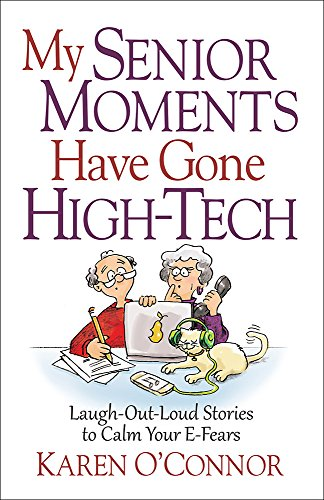 9780736965101: My Senior Moments Have Gone High-Tech: Laugh-Out-Loud Stories to Calm Your E-Fears