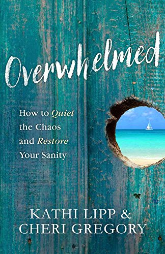 9780736965385: Overwhelmed: How to Quiet the Chaos and Restore Your Sanity