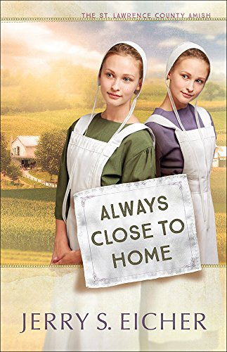 9780736965910: Always Close to Home (The St. Lawrence County Amish)