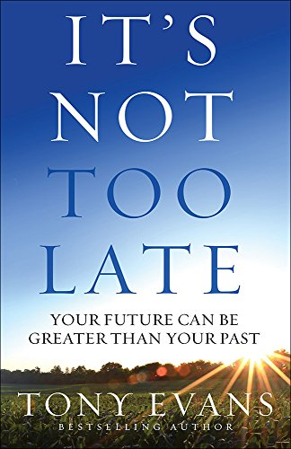 9780736968492: It's Not Too Late: Your Future Can Be Greater Than Your Past