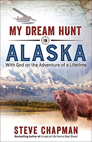 9780736968850: My Dream Hunt in Alaska: With God on the Adventure of a Lifetime