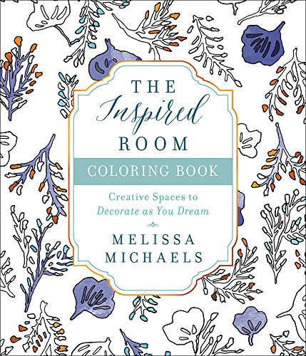 The Inspired Room Coloring Book: Creative Spaces to Decorate and Dream: Michaels, Melissa