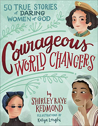 9780736977340: Courageous World Changers: 50 True Stories of Daring Women of God