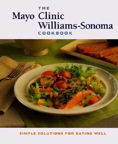 9780737000085: The Mayo Clinic Williams-Sonoma Cookbook: Simple Solutions for Eating Well