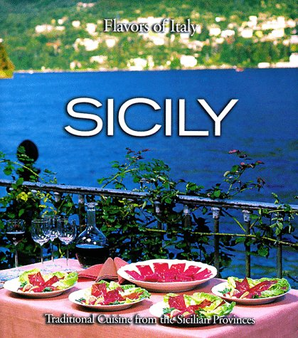 Sicily: Traditional Cuisine from the Sicilian Provinces (Flavors of Italy ): Mariapaola Dettore
