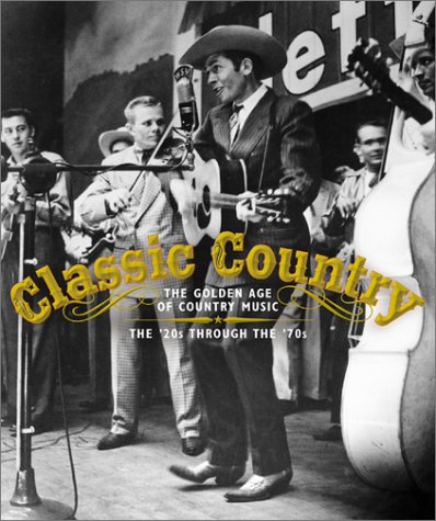 Classic Country: the Golden Age of Country Music: the '20s Through the '70s: Time Life