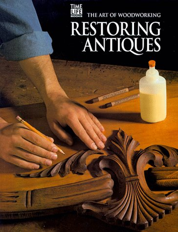 9780737003024: Restoring Antiques (Art of Woodworking)
