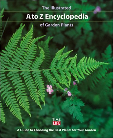 9780737006322: The Illustrated A to Z Encyclopedia of Garden Plants: A Guide to Choosing the Best Plants for Your Garden