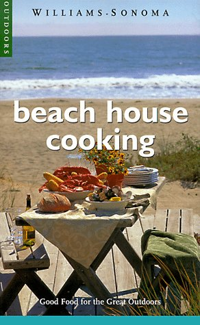 9780737020090: Beach House Cooking: Good Food for the Great Outdoors (Williams-Sonoma Outdoors)