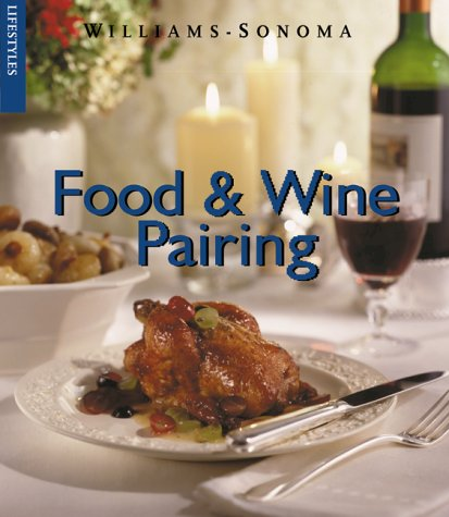 Food & Wine Pairing (Williams-Sonoma Lifestyles) (0737020245) by Goldstein, Joyce Eserky; Goldstein, Evan; Williams, Chuck