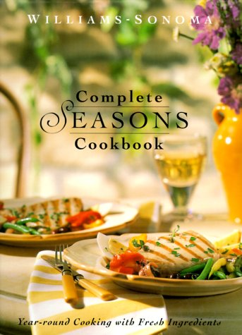 Complete Seasons Cookbook (Williams-Sonoma Seasonal Celebration) (0737020326) by Chuck Williams; Joanne Weir; Penina
