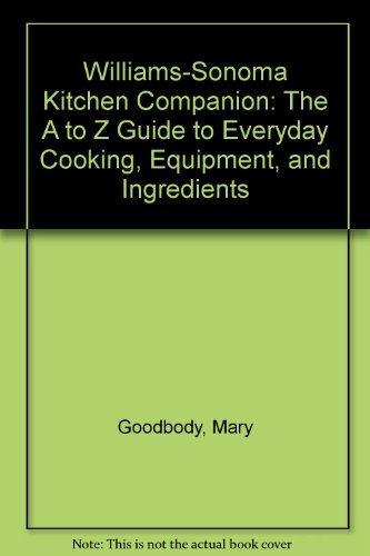 9780737025019: Williams-Sonoma Kitchen Companion: The A to Z Guide to Everyday Cooking, Equipment, and Ingredients