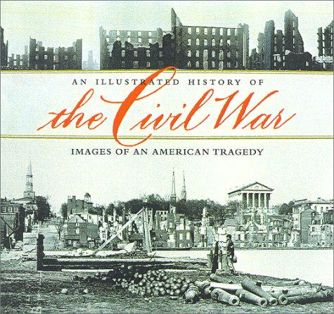 An Illustrated History of the Civil War: Images of an American Tragedy.: MILLER, William J., and ...