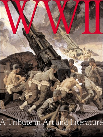 Wwii: A Tribute in Art and Literature: David Colbert