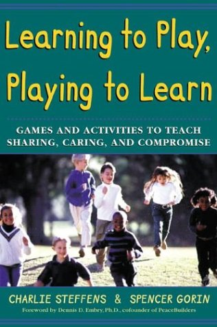 Learning to Play, Playing to Learn : Games and Activities to Teach Sharing, Caring, and Compromise:...