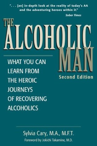 9780737300895: The Alcoholic Man : What You Can Learn from the Heroic Journeys of Recovering Alcoholics