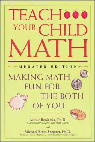 Teach Your Child Math: Making Math Fun for the Both of You (0737301341) by Benjamin, Arthur; Shermer, Michael Brant