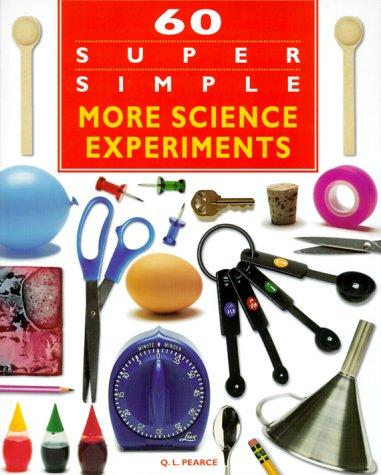 60 Super Simple More Science Experiments: Pearce, Q. L., Abbett, Leo