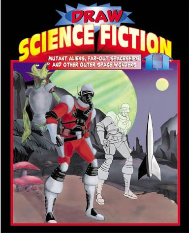 Draw Science Fiction: Mutant Aliens, Far-Out Spaceships, and Other Outer Space Wonders (v. 2): ...