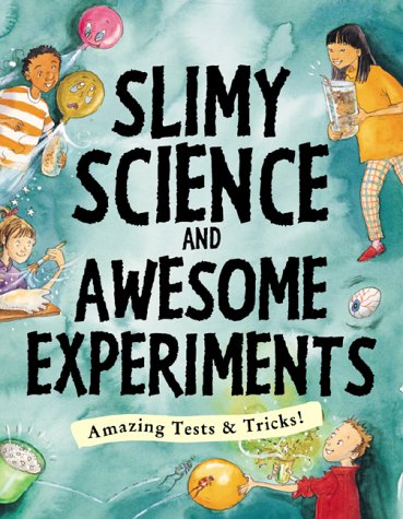 Slimy Science and Awesome Experiments Amazing Tests and Tricks (0737305789) by Martineau, Susan; Ursell, Martin