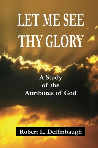 9780737500073: Let Me See Thy Glory: A Study of the Attributes of God