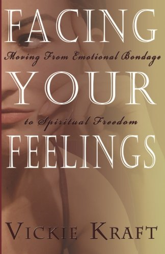 9780737501179: Facing Your Feelings: Moving from Emotional Bondage to Spiritual Freedom