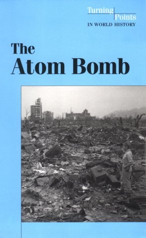 9780737702149: The Atom Bomb (Turning Points in World History)