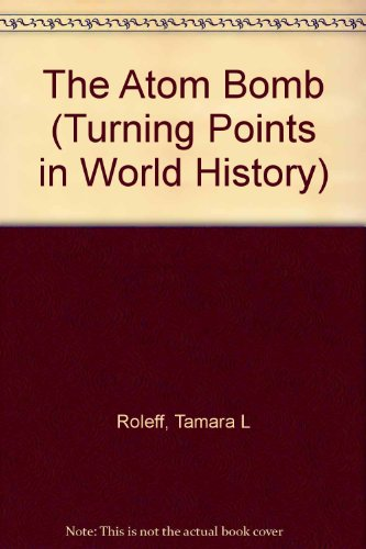 9780737702156: The Atom Bomb (Turning Points in World History)