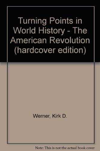 9780737702392: Turning Points in World History - The American Revolution (hardcover edition)