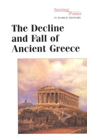 9780737702415: The Decline and Fall of Ancient Greece (Turning Points in World History)