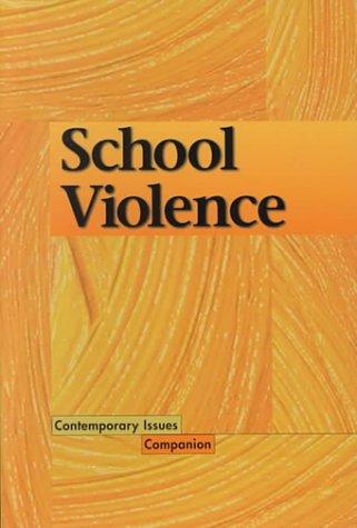 Contemporary Issues Companion - School Violence (Hardcover Edition) (Contemporary Issues Companion)...