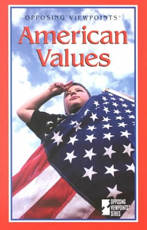 American Values: Opposing Viewpoints (Opposing Viewpoints): Greenhaven Press