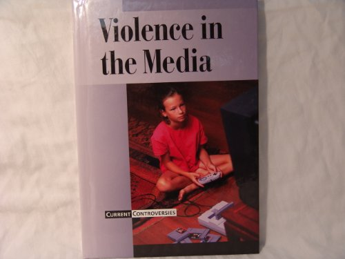 Current Controversies - Violence in the Media: Editor-James D. Torr