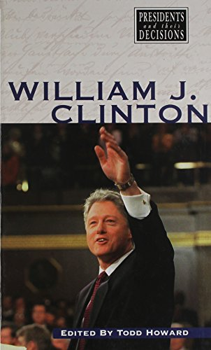 9780737704983: Bill Clinton (Presidents and Their Decisions)