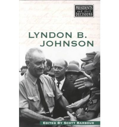 9780737704990: Presidents and Their Decisions: Lyndon B. Johnson