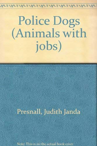 Animals with Jobs - Police Dogs: Judith Janda Presnall