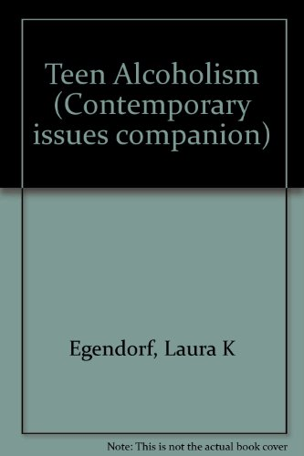 9780737706826: Contemporary Issues Companion - Teen Alcoholism (paperback edition)