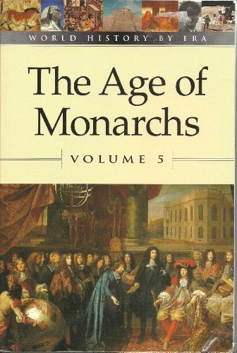 The Age of Monarchs (World History by Era, Volume 5): Clarice Swisher